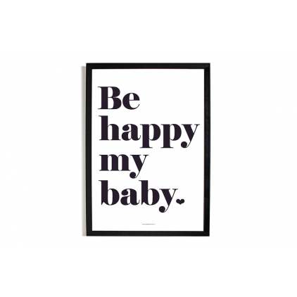 Affiche Be Happy My Baby